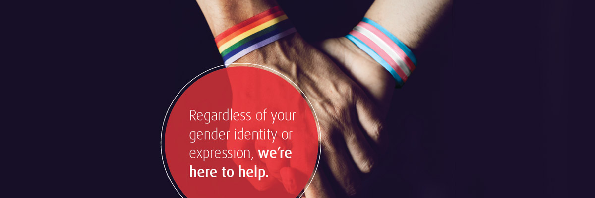 Regardless of your gender identity or expression, we're here to help.