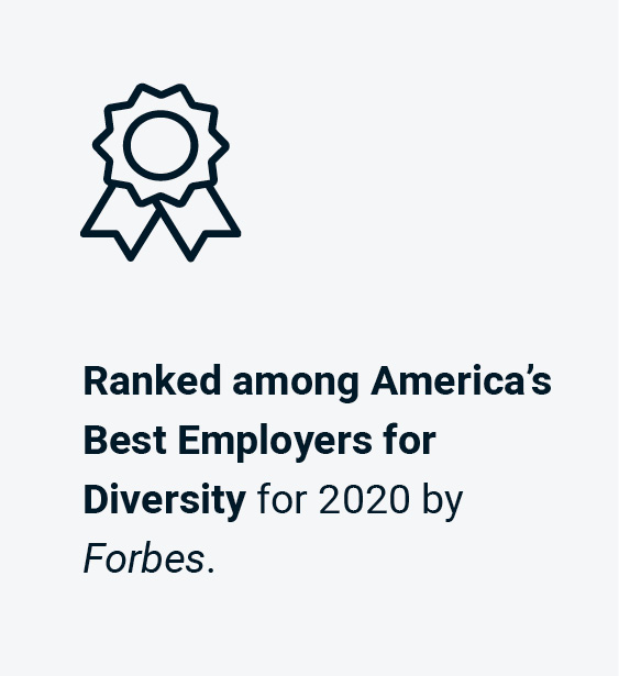 Ranked among America's Best Employers for Diversity for 2020 by Forbes.