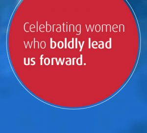 Celebrating women who boldly lead us foward.